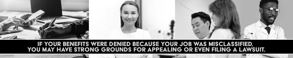 If your benefits were denied because your job was misclassified, you may have strong grounds for appealing or even filing a lawsuit.